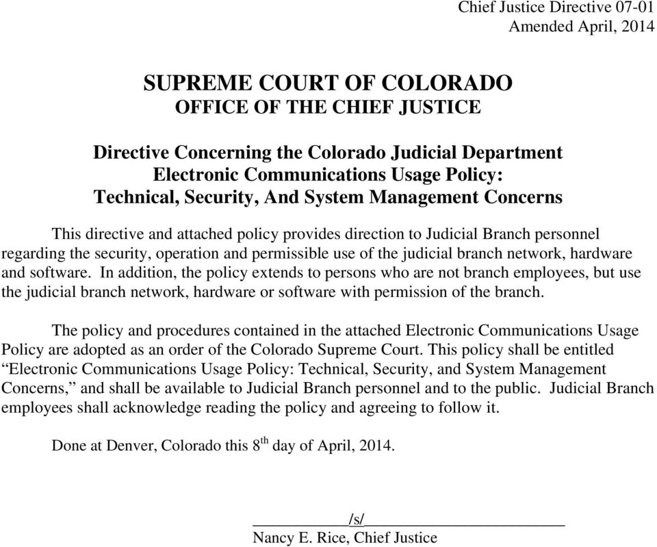 In addition, the policy extends to persons who are not branch employees, but use the judicial branch network, hardware or software with permission of the branch.