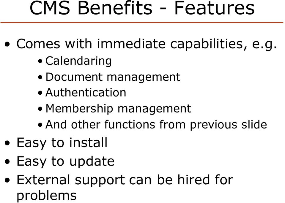 management And other functions from previous slide Easy to