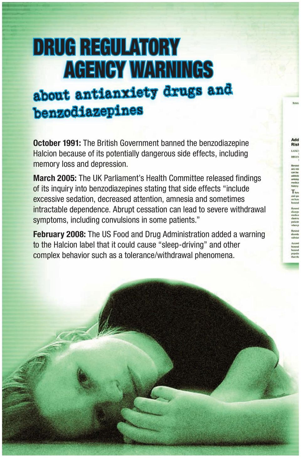 March 2005: The UK Parliament s Health Committee released findings of its inquiry into benzodiazepines stating that side effects include excessive sedation, decreased attention, amnesia