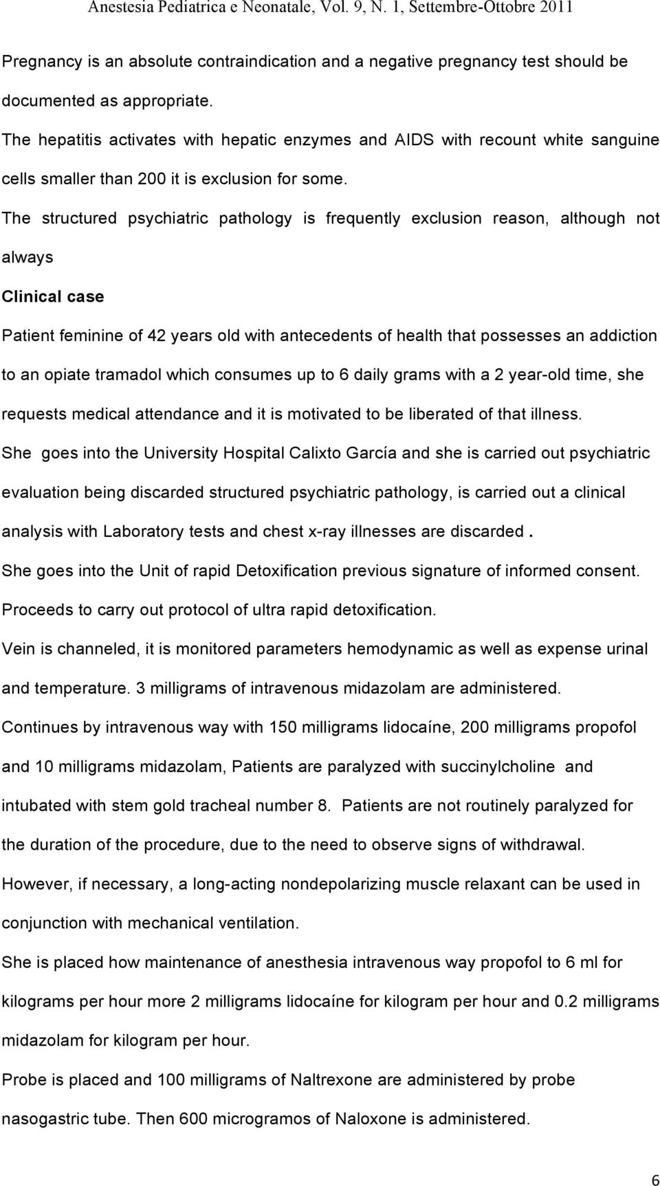 The structured psychiatric pathology is frequently exclusion reason, although not always Clinical case Patient feminine of 42 years old with antecedents of health that possesses an addiction to an