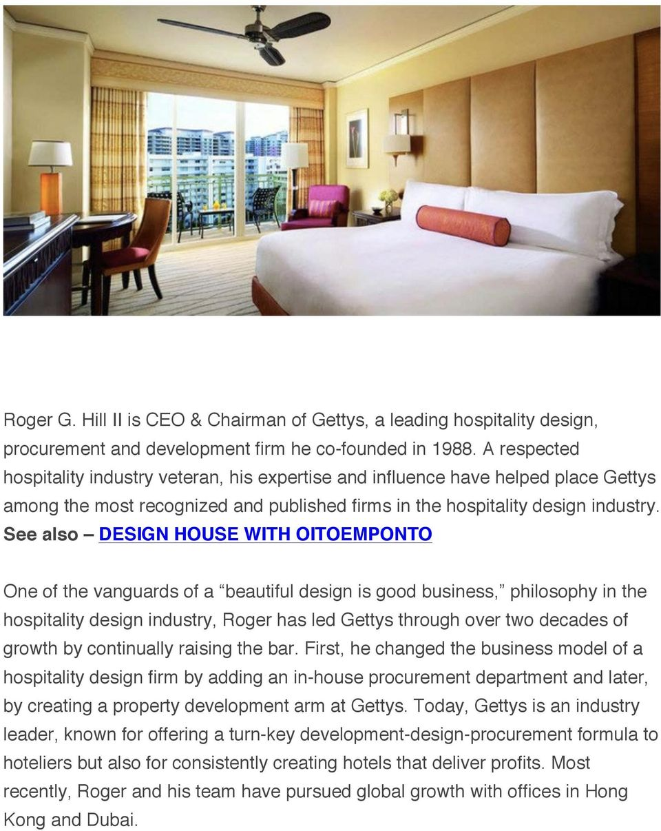 See also DESIGN HOUSE WITH OITOEMPONTO One of the vanguards of a beautiful design is good business, philosophy in the hospitality design industry, Roger has led Gettys through over two decades of