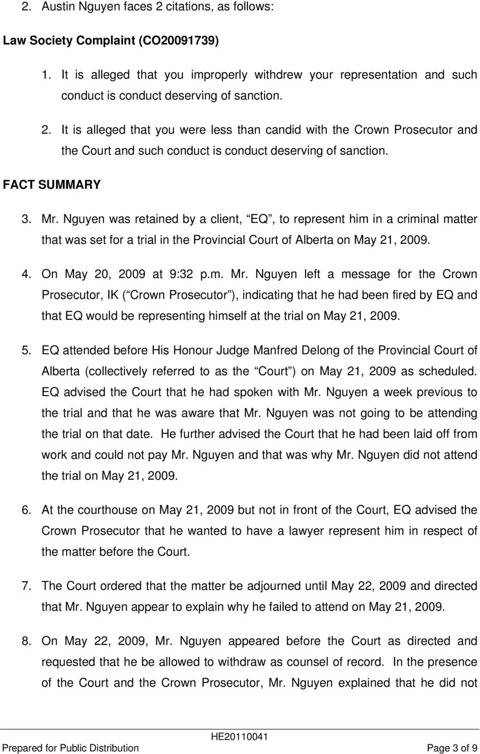 Nguyen was retained by a client, EQ, to represent him in a criminal matter that was set for a trial in the Provincial Court of Alberta on May 21, 2009. 4. On May 20, 2009 at 9:32 p.m. Mr.