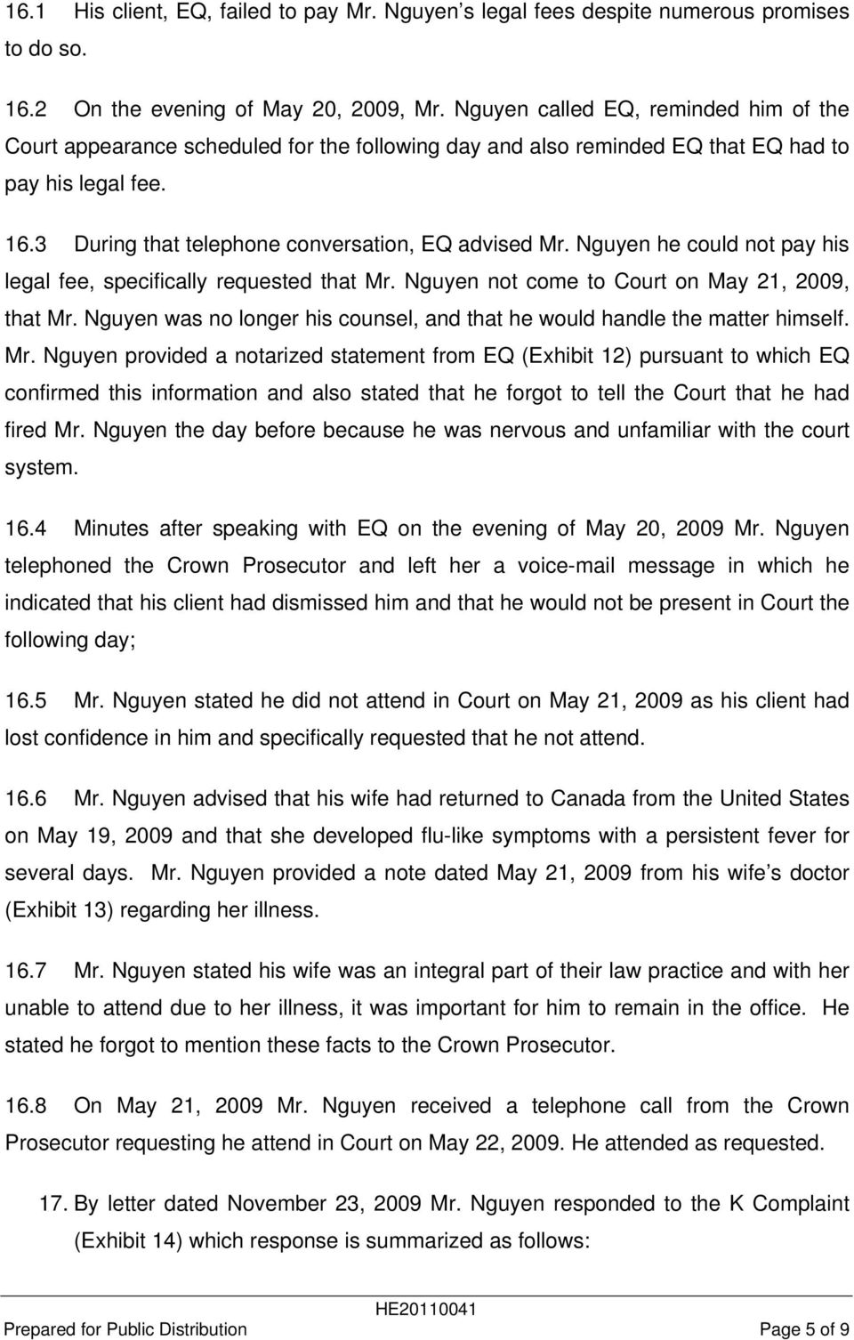 Nguyen he could not pay his legal fee, specifically requested that Mr. Nguyen not come to Court on May 21, 2009, that Mr. Nguyen was no longer his counsel, and that he would handle the matter himself.