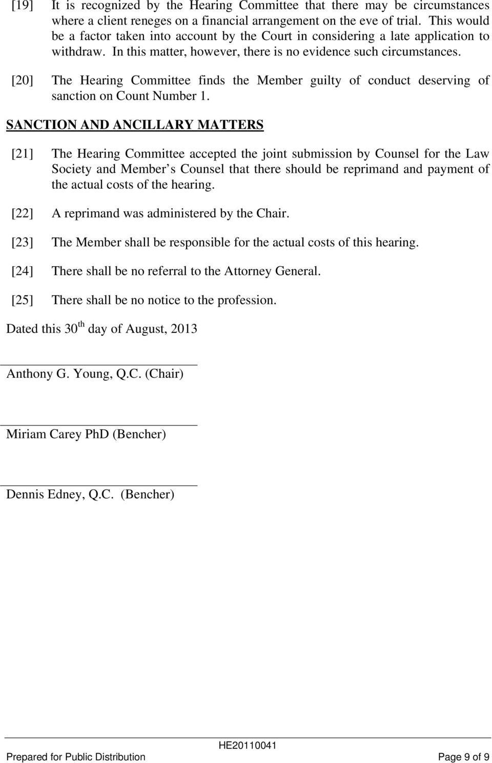 [20] The Hearing Committee finds the Member guilty of conduct deserving of sanction on Count Number 1.
