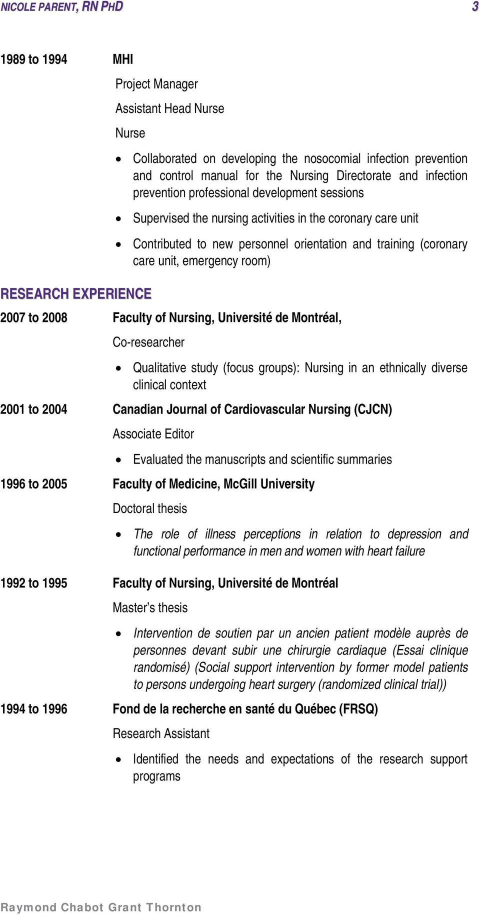 (coronary care unit, emergency room) 2007 to 2008 Faculty of Nursing, Université de Montréal, Co-researcher Qualitative study (focus groups): Nursing in an ethnically diverse clinical context 2001 to