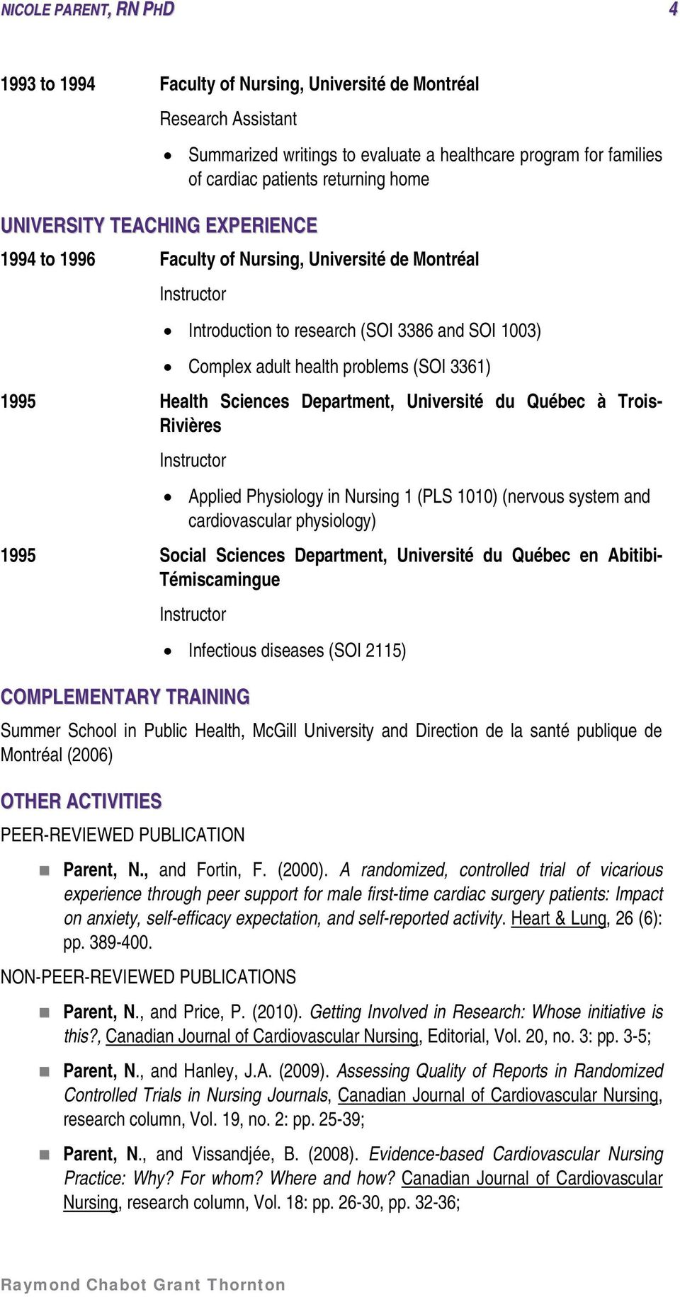 Health Sciences Department, Université du Québec à Trois- Rivières Instructor Applied Physiology in Nursing 1 (PLS 1010) (nervous system and cardiovascular physiology) 1995 Social Sciences