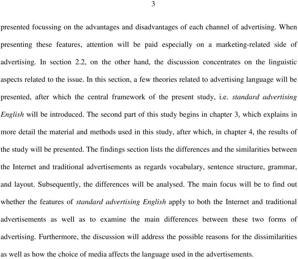 In this section, a few theories related to advertising language will be presented, after which the central framework of the present study, i.e. standard advertising English will be introduced.