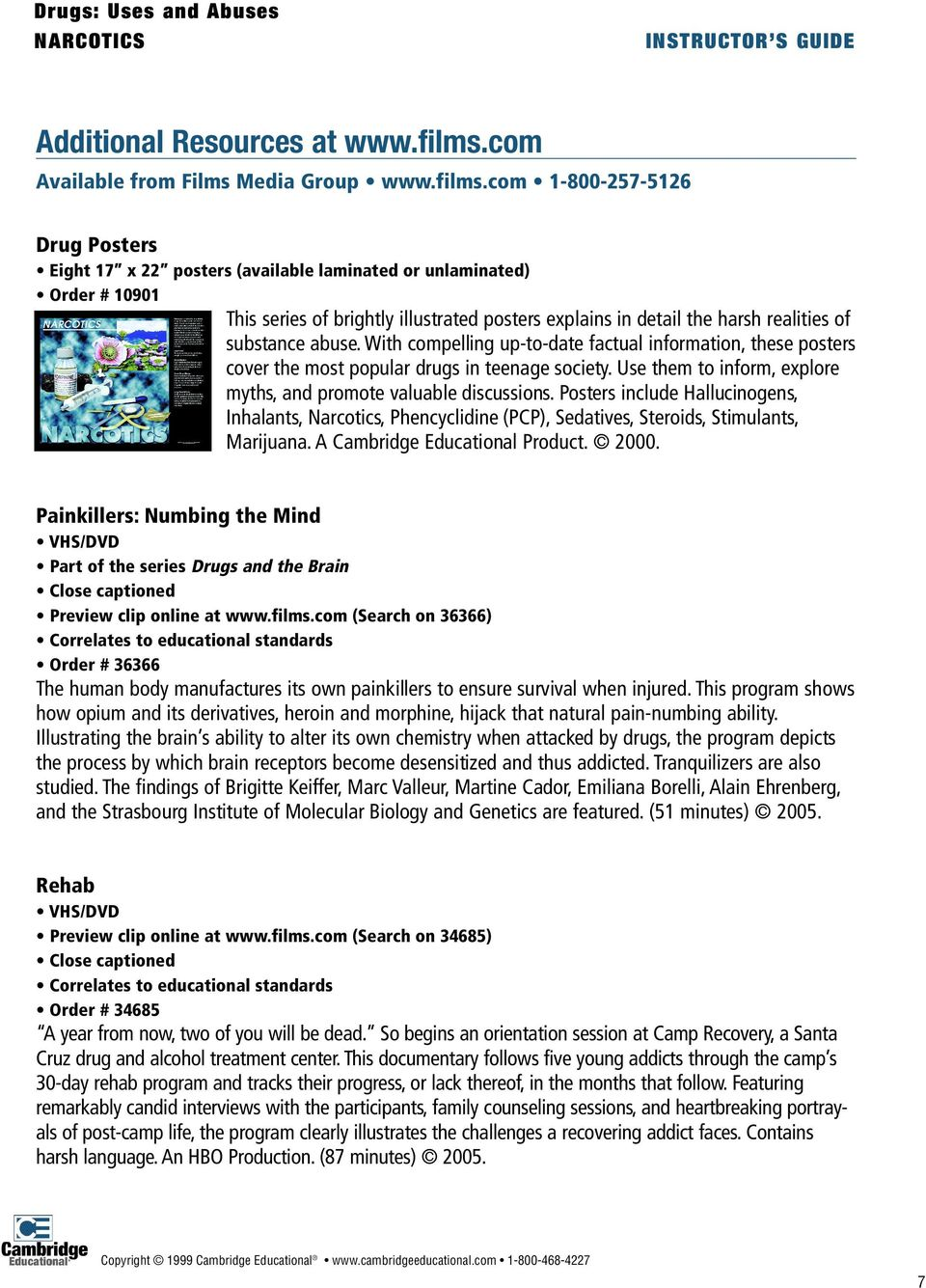 com 1-800-257-5126 Drug Posters Eight 17 x 22 posters (available laminated or unlaminated) Order # 10901 This series of brightly illustrated posters explains in detail the harsh realities of