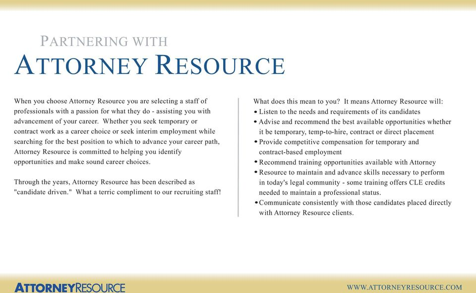"helping you identify opportunities and make sound career choices. Through the years, Attorney Resource has been described as ""candidate driven."" What a terric compliment to our recruiting staff!"