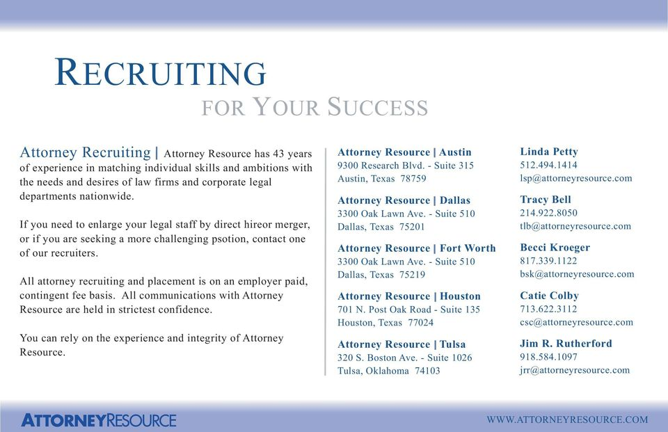 All attorney recruiting and placement is on an employer paid, contingent fee basis. All communications with Attorney Resource are held in strictest confidence.