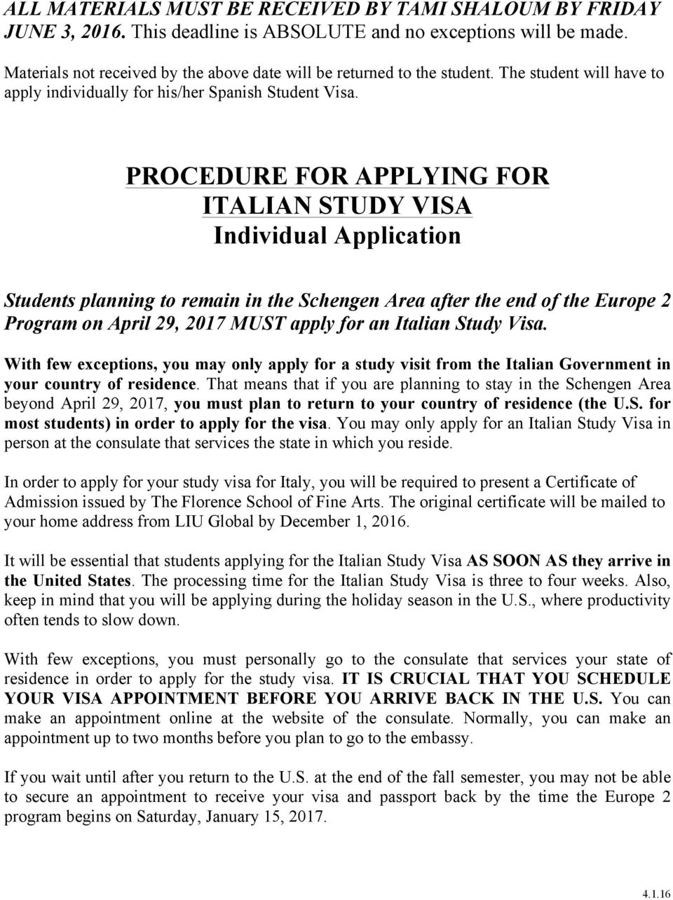 PROCEDURE FOR APPLYING FOR ITALIAN STUDY VISA Individual Application Students planning to remain in the Schengen Area after the end of the Europe 2 Program on April 29, 2017 MUST apply for an Italian