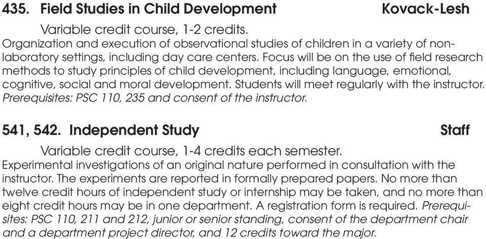 Focus will be on the use of field research methods to study principles of child development, including language, emotional, cognitive, social and moral development.