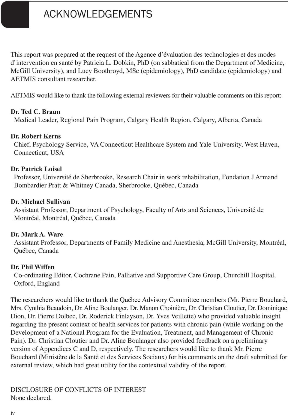 AETMIS would like to thank the following external reviewers for their valuable comments on this report: Dr. Ted C.