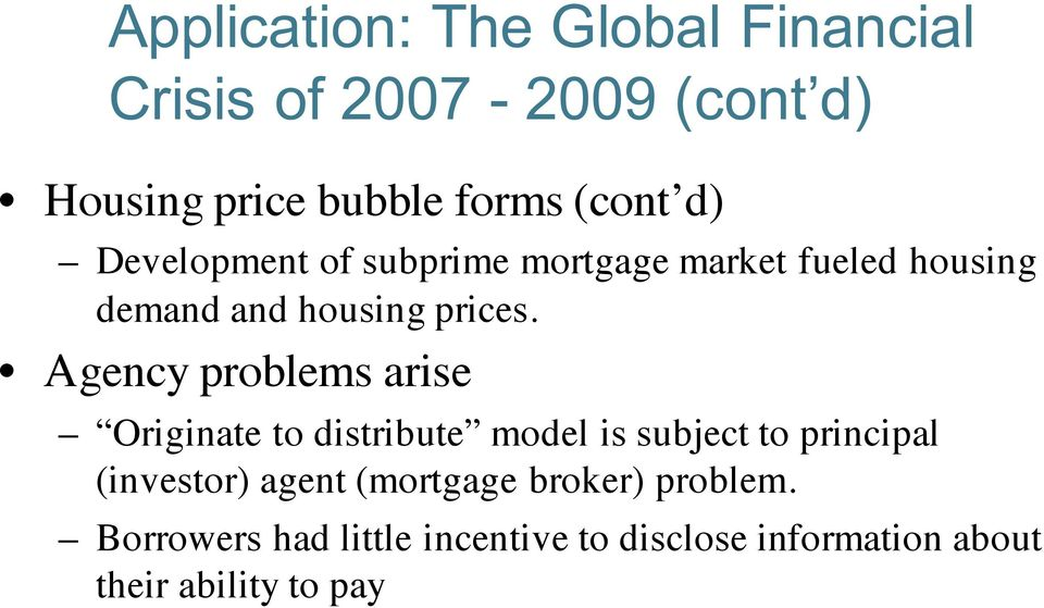 Agency problems arise Originate to distribute model is subject to principal (investor) agent