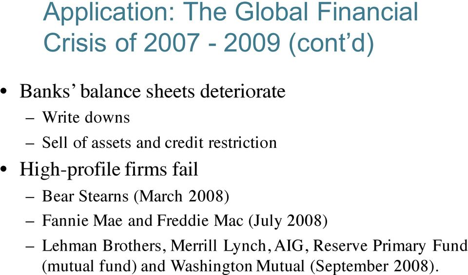Bear Stearns (March 2008) Fannie Mae and Freddie Mac (July 2008) Lehman Brothers,