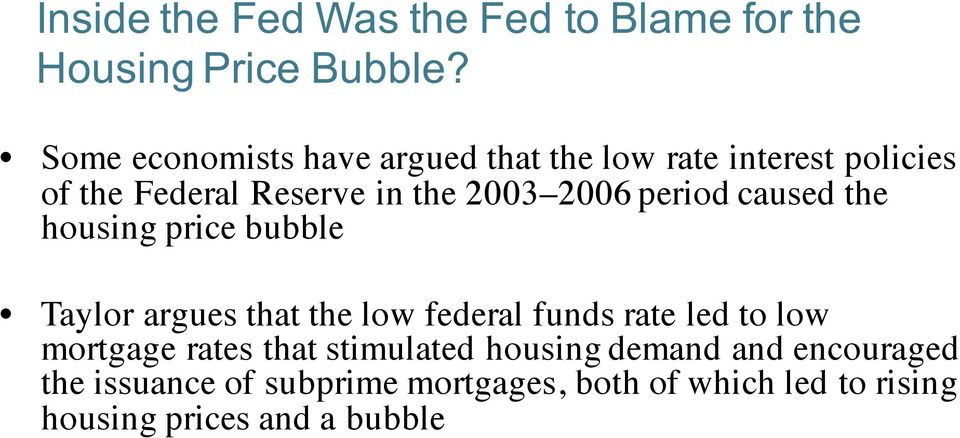 period caused the housing price bubble Taylor argues that the low federal funds rate led to low mortgage