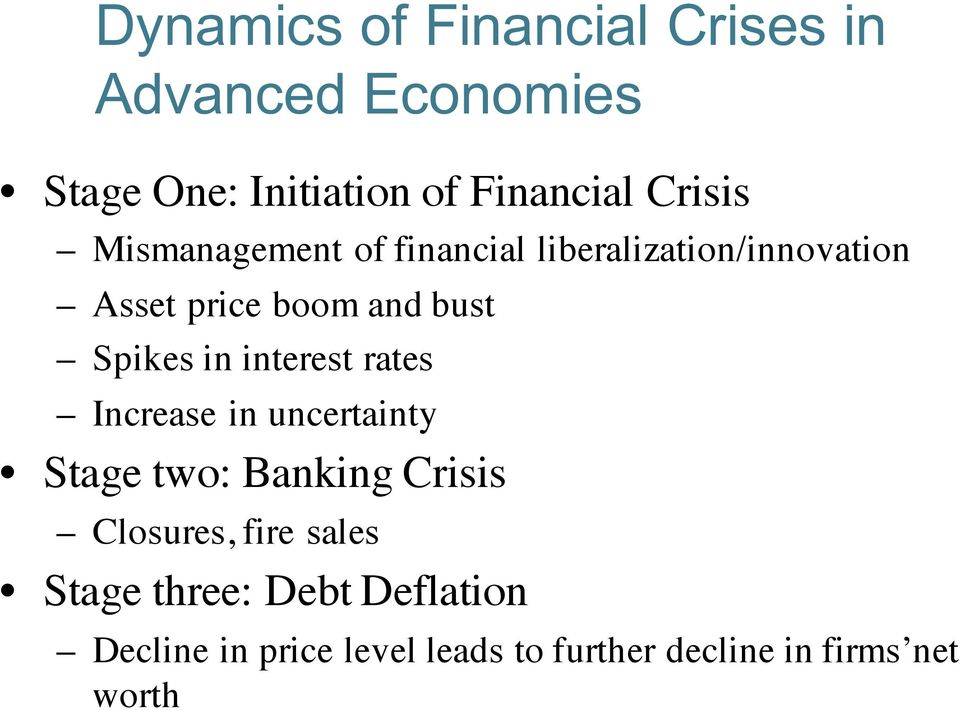 Spikes in interest rates Increase in uncertainty Stage two: Banking Crisis Closures, fire