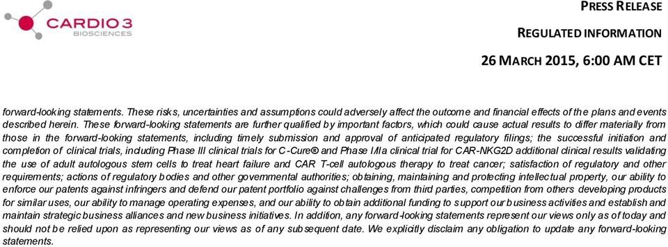 submission and approval of anticipated regulatory filings; the successful initiation and completion of clinical trials, including Phase III clinical trials for C-Cure and Phase I/IIa clinical trial