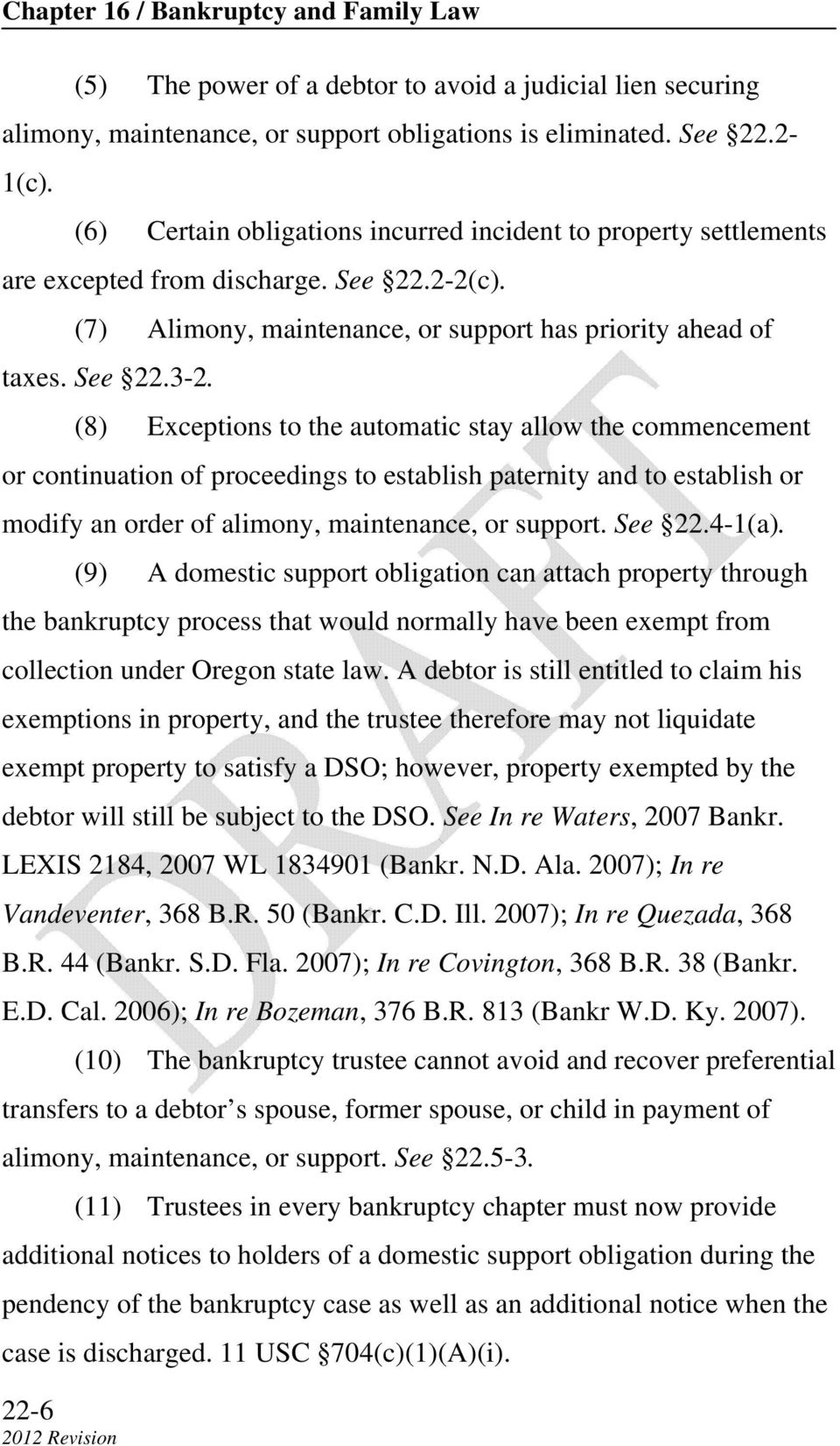 (8) Exceptions to the automatic stay allow the commencement or continuation of proceedings to establish paternity and to establish or modify an order of alimony, maintenance, or support. See 22.