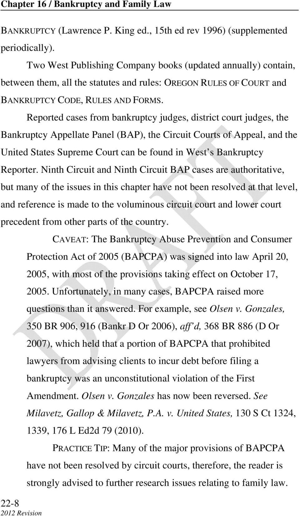 Reported cases from bankruptcy judges, district court judges, the Bankruptcy Appellate Panel (BAP), the Circuit Courts of Appeal, and the United States Supreme Court can be found in West s Bankruptcy