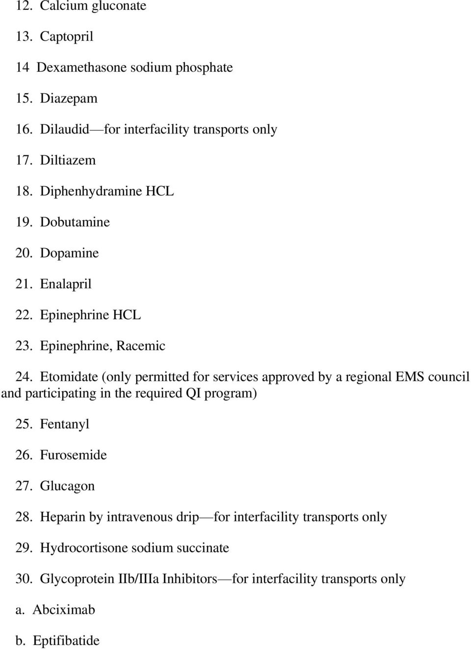 Etomidate (only permitted for services approved by a regional EMS council and participating in the required QI program) 25. Fentanyl 26. Furosemide 27.
