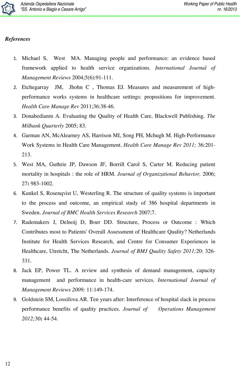 Health Care Manage Rev 2011;36:38-46. 3. Donabedianm A. Evaluating the Quality of Health Care, Blackwell Publishing. The Milbank Quarterly 2005; 83. 4.