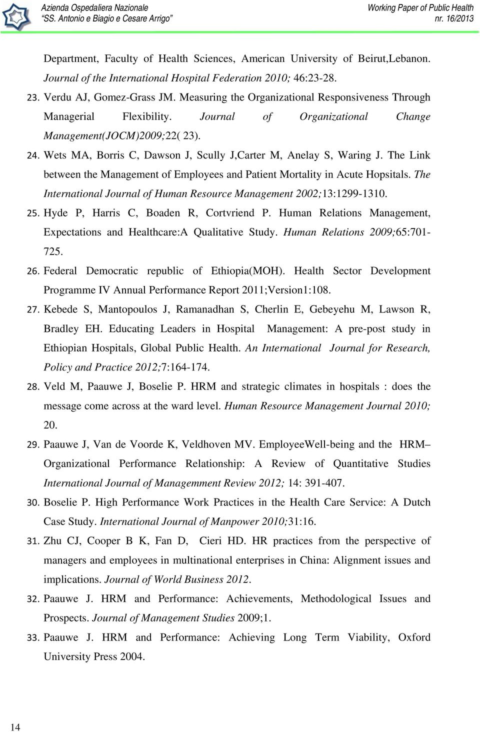 Wets MA, Borris C, Dawson J, Scully J,Carter M, Anelay S, Waring J. The Link between the Management of Employees and Patient Mortality in Acute Hopsitals.