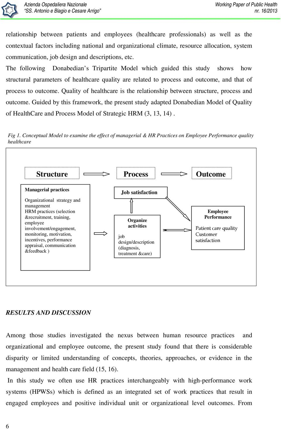 The following Donabedian s Tripartite Model which guided this study shows how structural parameters of healthcare quality are related to process and outcome, and that of process to outcome.