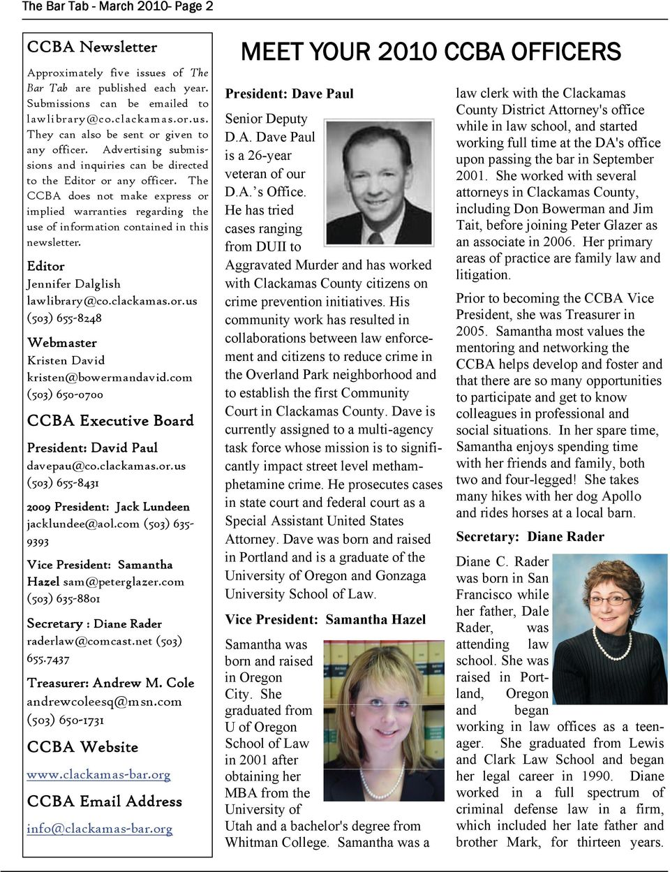 The CCBA does not make express or implied warranties regarding the use of information contained in this newsletter. Editor Jennifer Dalglish lawlibrary@co.clackamas.or.us (503) 655-8248 Webmaster Kristen David kristen@bowermandavid.