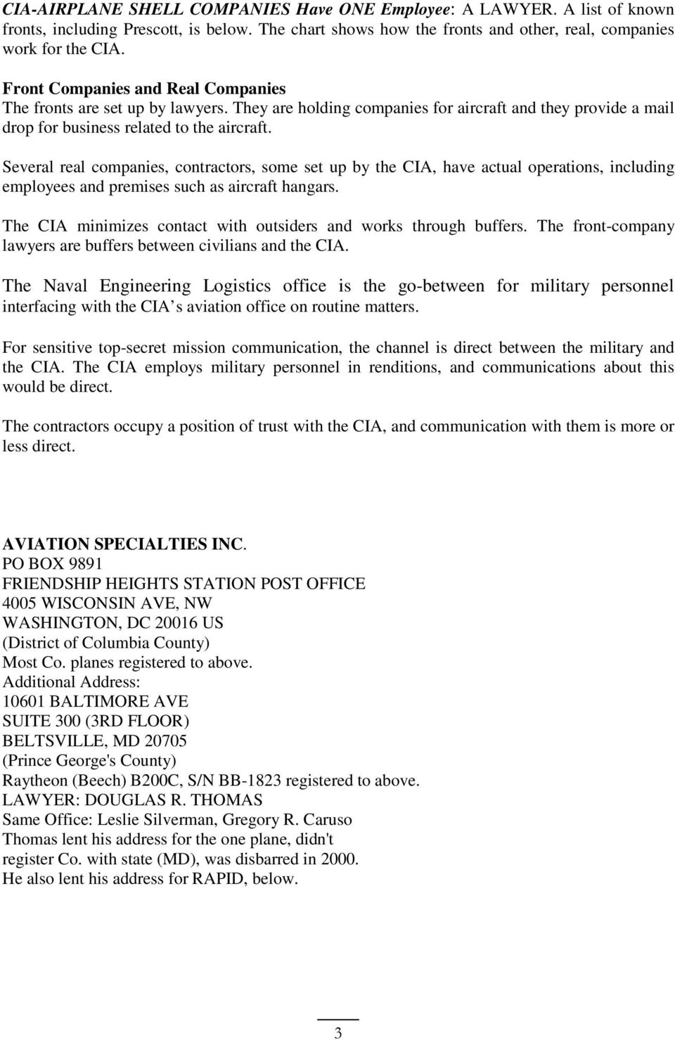 Several real companies, contractors, some set up by the CIA, have actual operations, including employees and premises such as aircraft hangars.