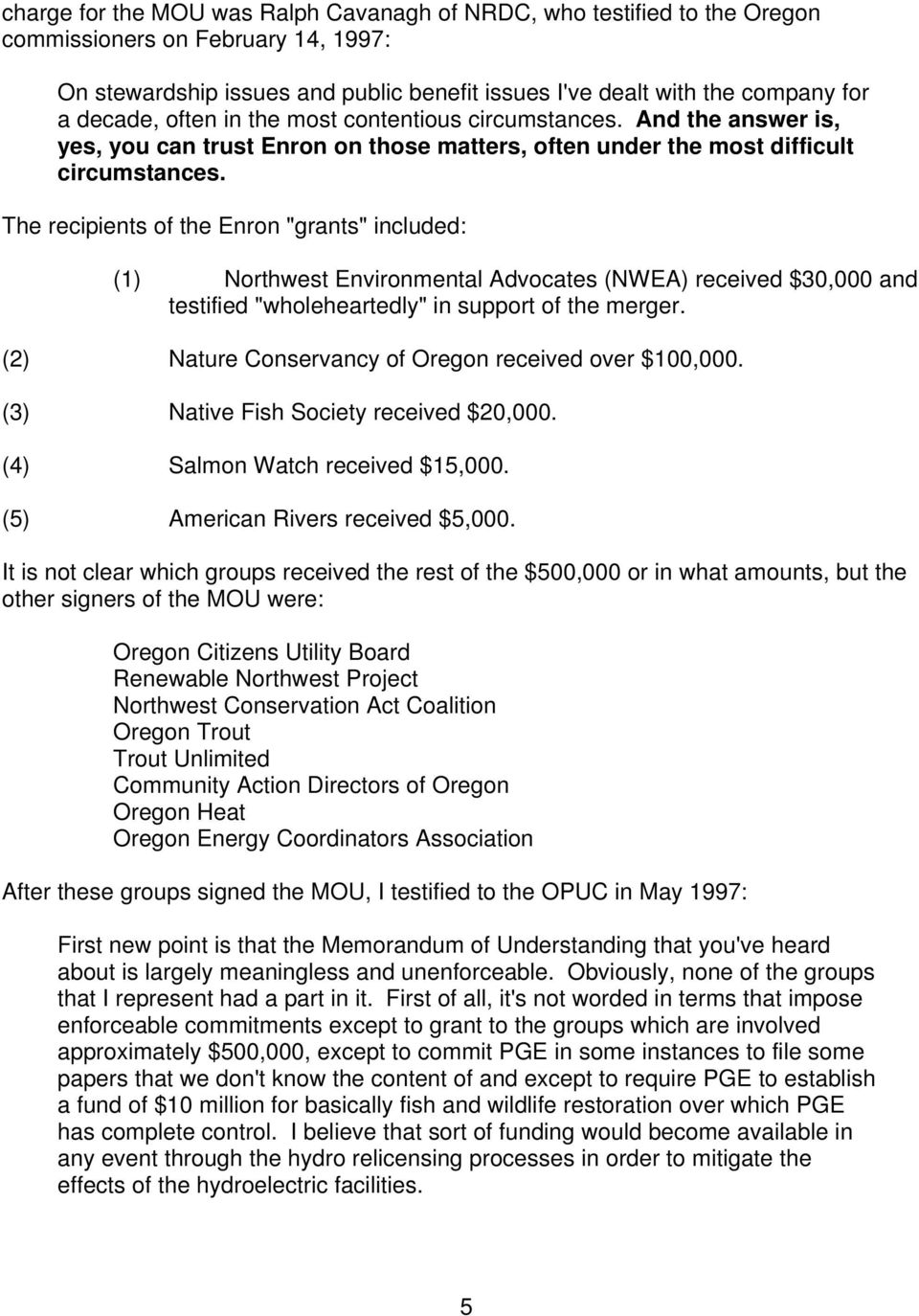 "The recipients of the Enron ""grants"" included: (1) Northwest Environmental Advocates (NWEA) received $30,000 and testified ""wholeheartedly"" in support of the merger."