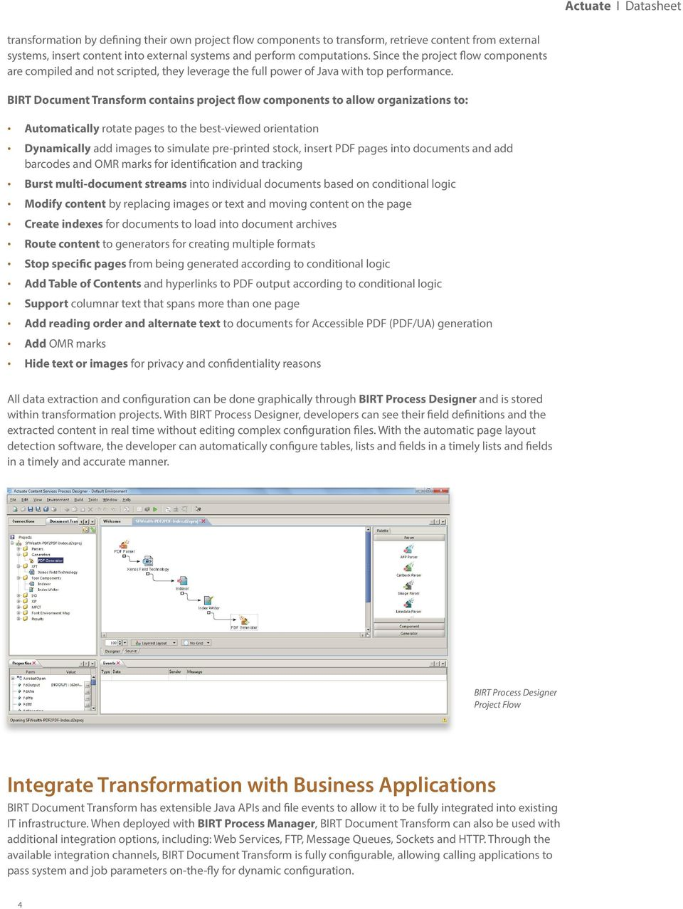 BIRT Document Transform contains project flow components to allow organizations to: Automatically rotate pages to the best-viewed orientation Dynamically add images to simulate pre-printed stock,