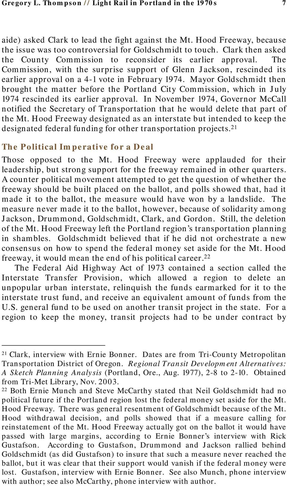 Mayor Goldschmidt then brought the matter before the Portland City Commission, which in July 1974 rescinded its earlier approval.