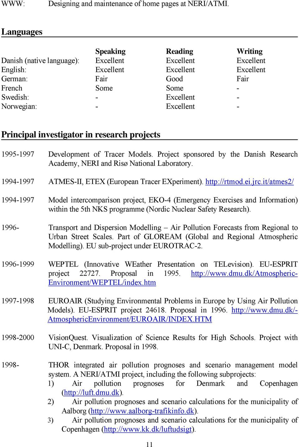 Norwegian: - Excellent - Principal investigator in research projects 1995-1997 Development of Tracer Models. Project sponsored by the Danish Research Academy, NERI and Risø National Laboratory.