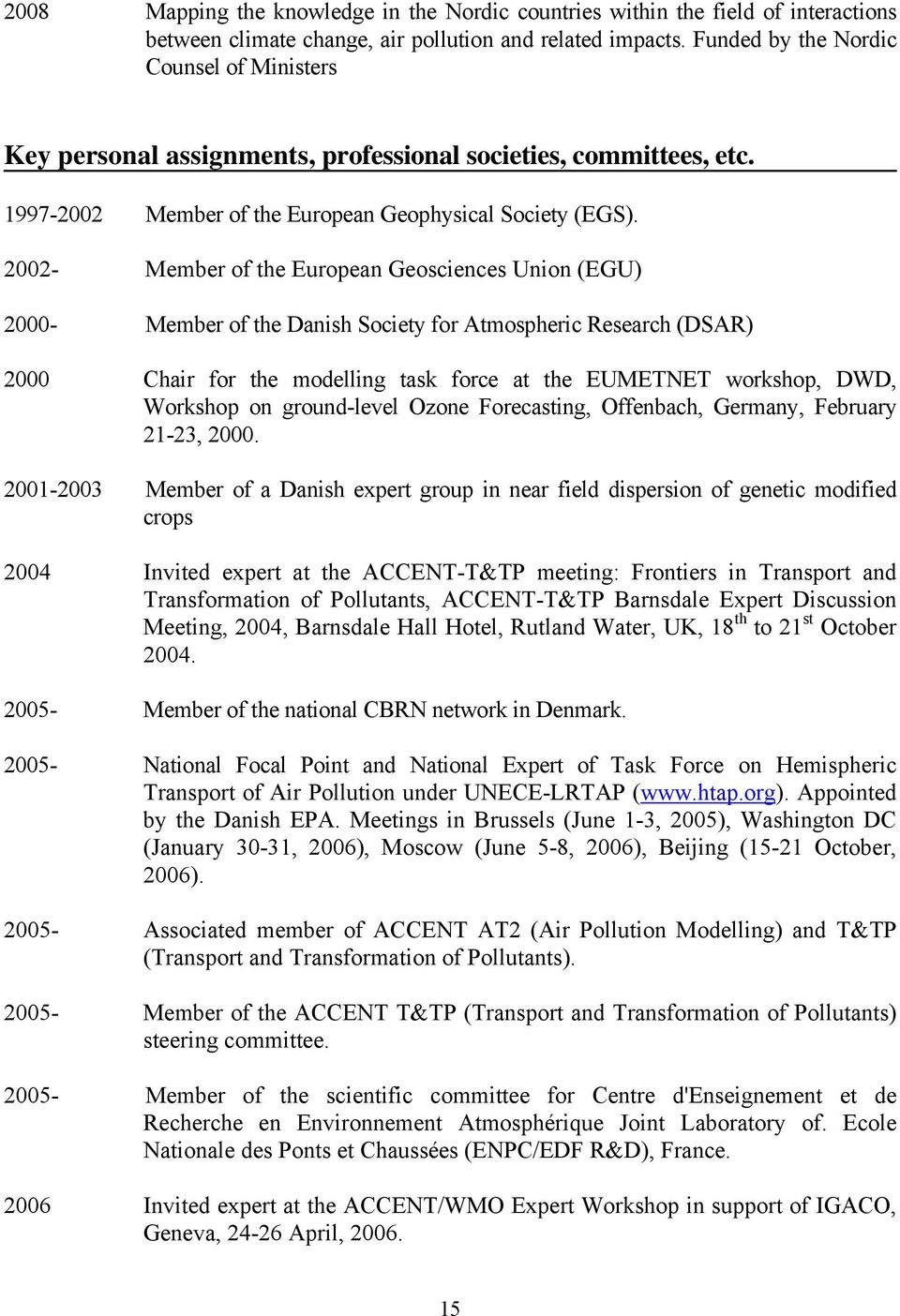 2002- Member of the European Geosciences Union (EGU) 2000- Member of the Danish Society for Atmospheric Research (DSAR) 2000 Chair for the modelling task force at the EUMETNET workshop, DWD, Workshop