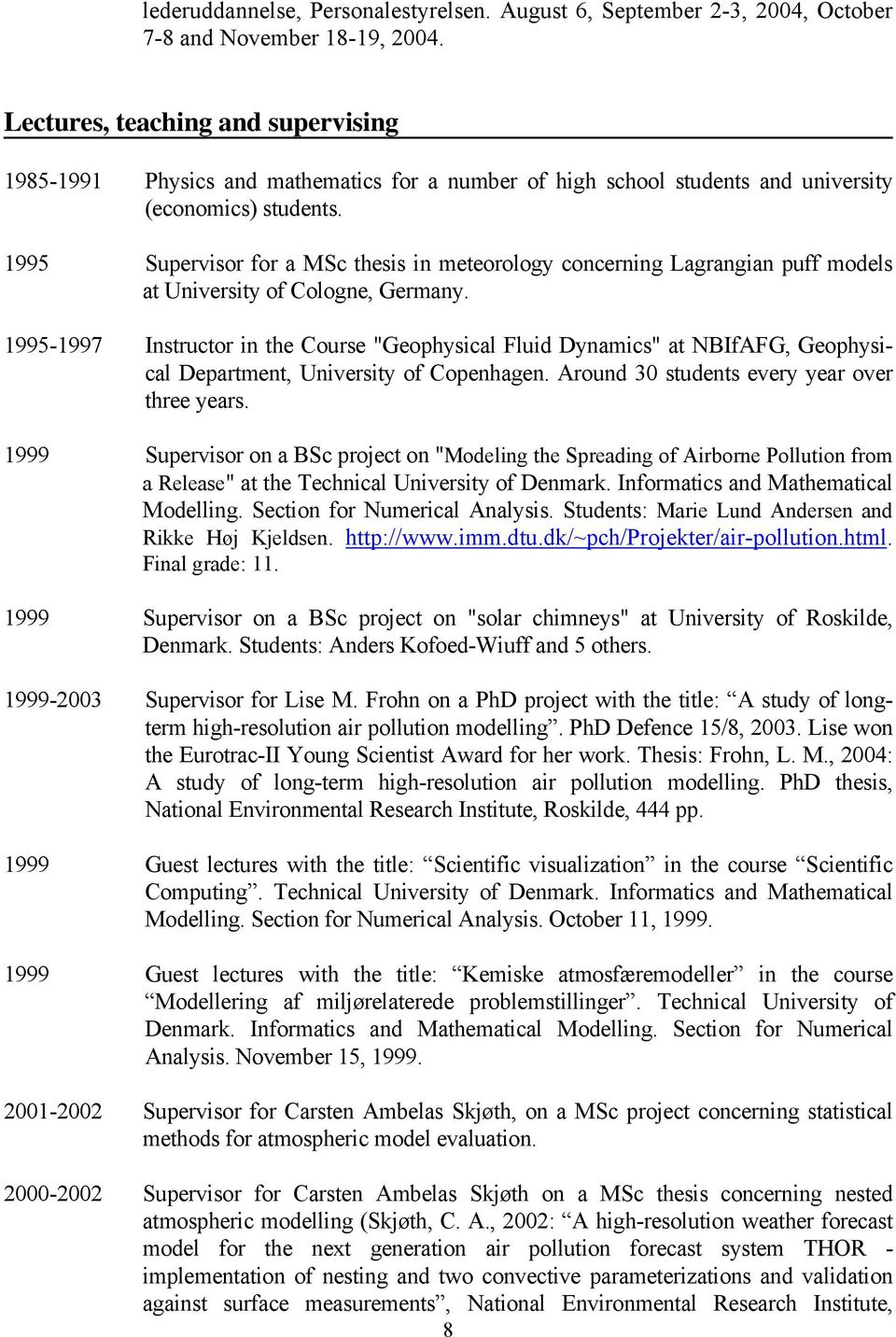 1995 Supervisor for a MSc thesis in meteorology concerning Lagrangian puff models at University of Cologne, Germany.