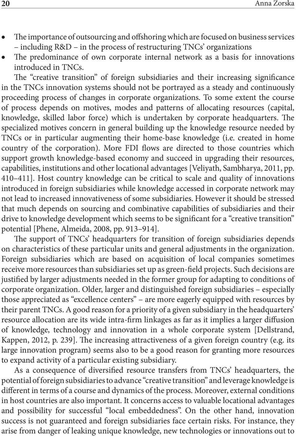 The creative transition of foreign subsidiaries and their increasing significance in the TNCs innovation systems should not be portrayed as a steady and continuously proceeding process of changes in