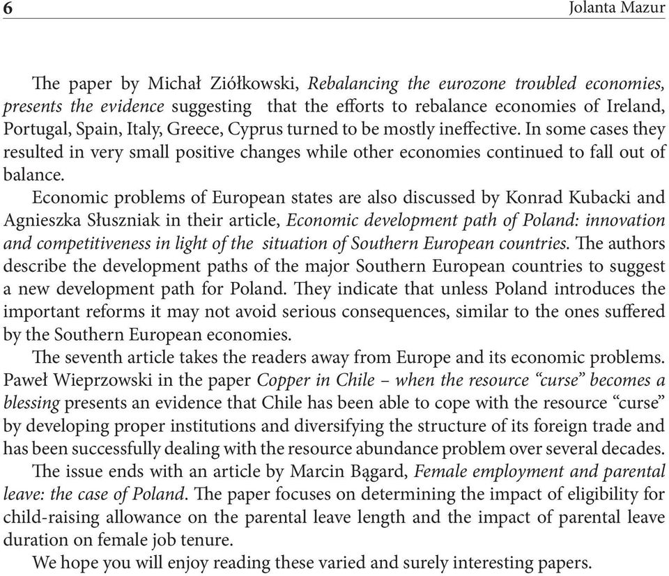 Economic problems of European states are also discussed by Konrad Kubacki and Agnieszka Słuszniak in their article, Economic development path of Poland: innovation and competitiveness in light of the