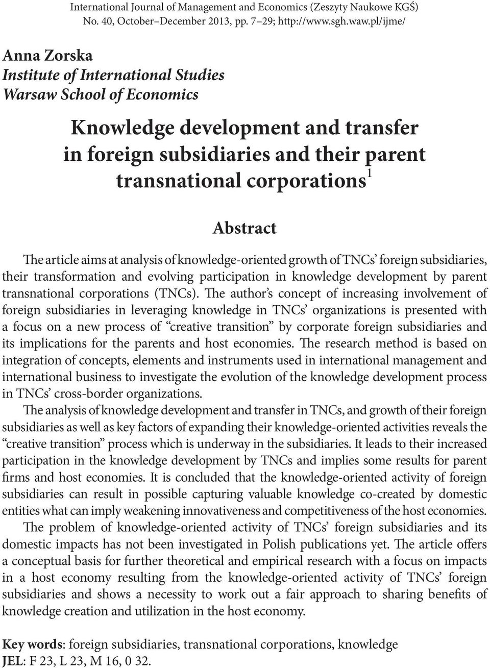 The article aims at analysis of knowledge-oriented growth of TNCs foreign subsidiaries, their transformation and evolving participation in knowledge development by parent transnational corporations