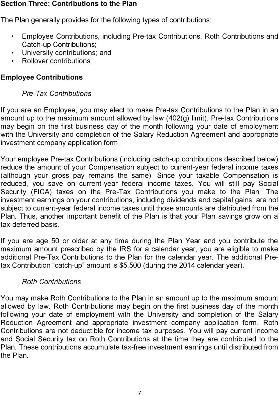 Employee Contributions Pre-Tax Contributions If you are an Employee, you may elect to make Pre-tax Contributions to the Plan in an amount up to the maximum amount allowed by law (402(g) limit).