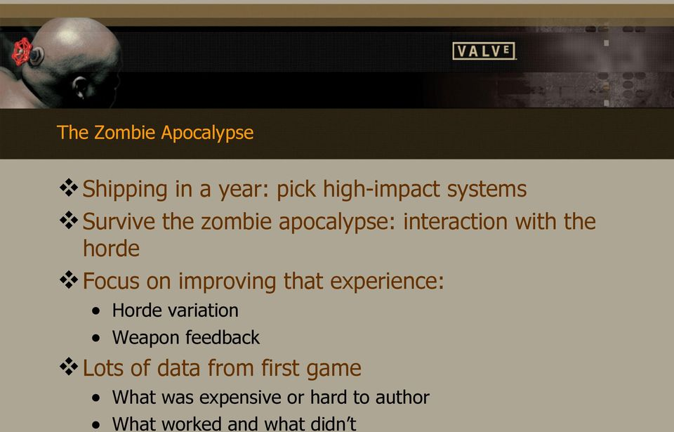 improving that experience: Horde variation Weapon feedback Lots of data