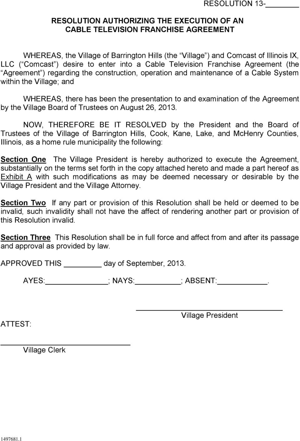 the presentation to and examination of the Agreement by the Village Board of Trustees on August 26, 2013.