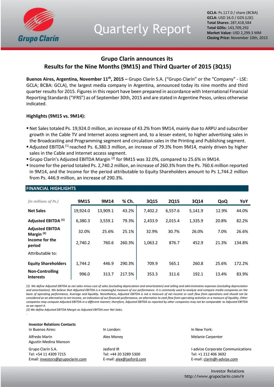 res, Argentina, November 11 th, Grupo Clarín S.A. ( Grupo Clarín or the Company - LSE: GCLA; BCBA: GCLA), the largest media company in Argentina, announced today its nine months and third quarter results for.