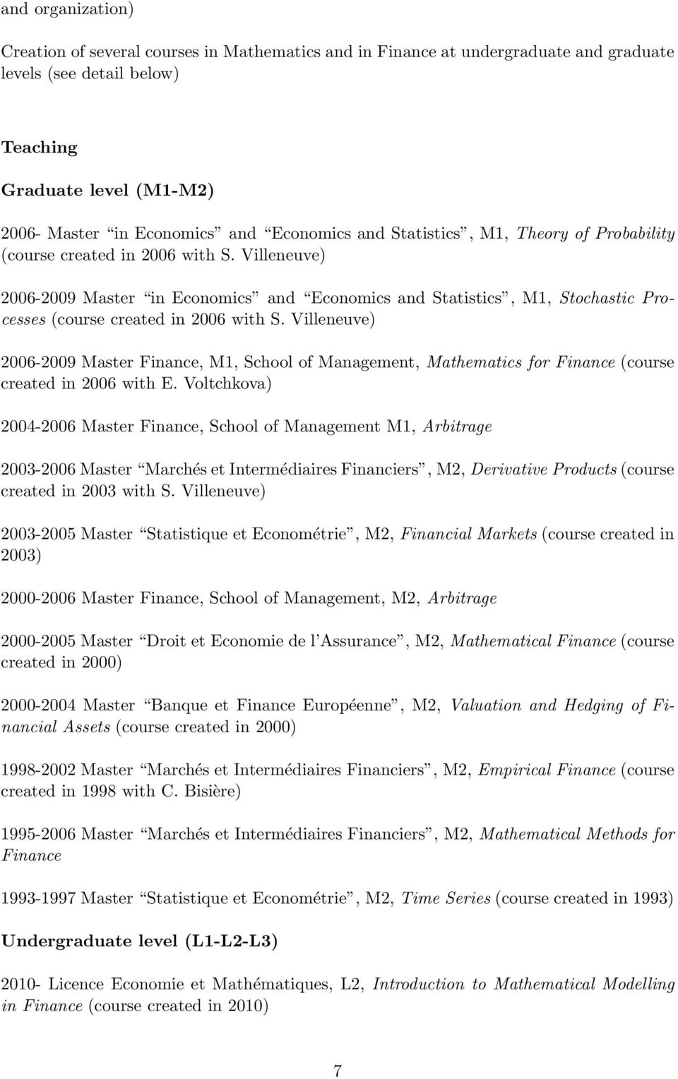 Villeneuve) 2006-2009 Master in Economics and Economics and Statistics, M1, Stochastic Processes (course created in 2006 with S.