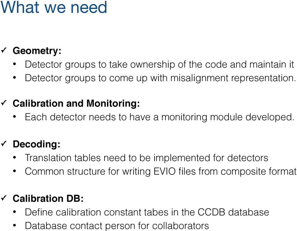 Decoding: Translation tables need to be implemented for detectors Common structure for writing EVIO files from