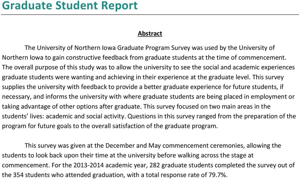 This survey supplies the university with feedback to provide a better graduate experience for future students, if necessary, and informs the university with where graduate students are being placed
