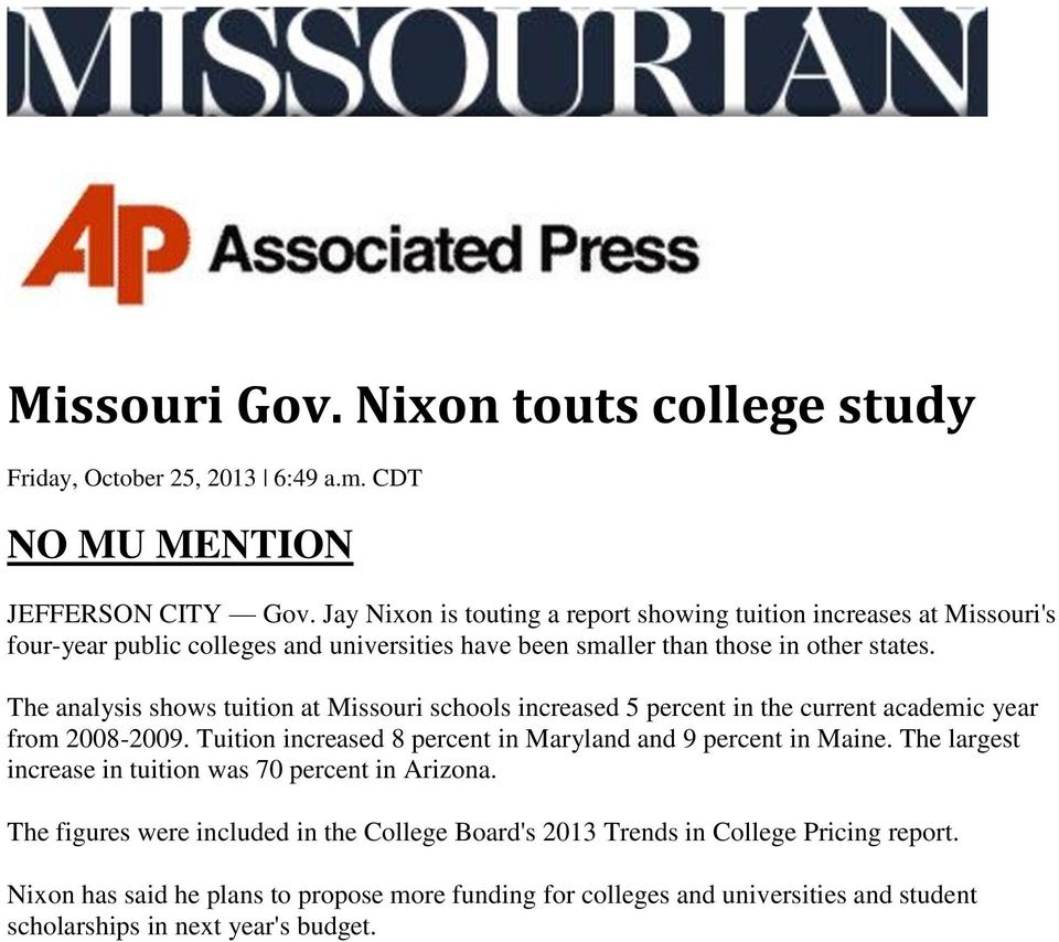 The analysis shows tuition at Missouri schools increased 5 percent in the current academic year from 2008-2009. Tuition increased 8 percent in Maryland and 9 percent in Maine.