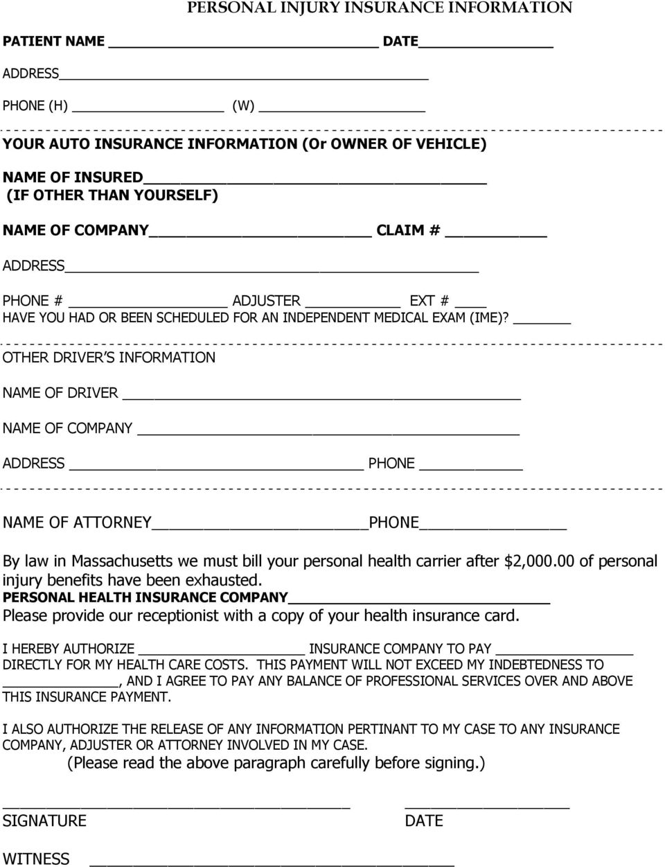 OTHER DRIVER S INFORMATION NAME OF DRIVER NAME OF COMPANY ADDRESS PHONE NAME OF ATTORNEY PHONE By law in Massachusetts we must bill your personal health carrier after $2,000.
