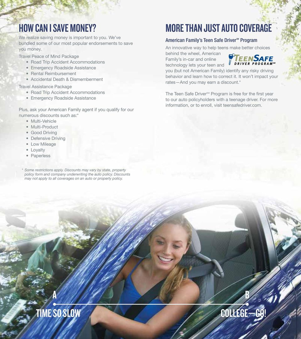 Emergency Roadside ssistance Plus, ask your merican Family agent if you qualify for our numerous discounts such as:* Multi-Vehicle Multi-Product Good Driving Defensive Driving Low Mileage Loyalty