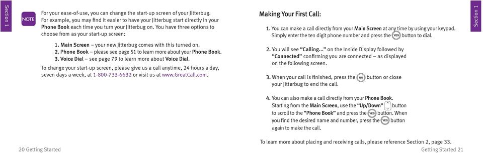 You have three options to choose from as your start-up screen: Making Your First Call: 1. You can make a call directly from your Main Screen at any time by using your keypad.